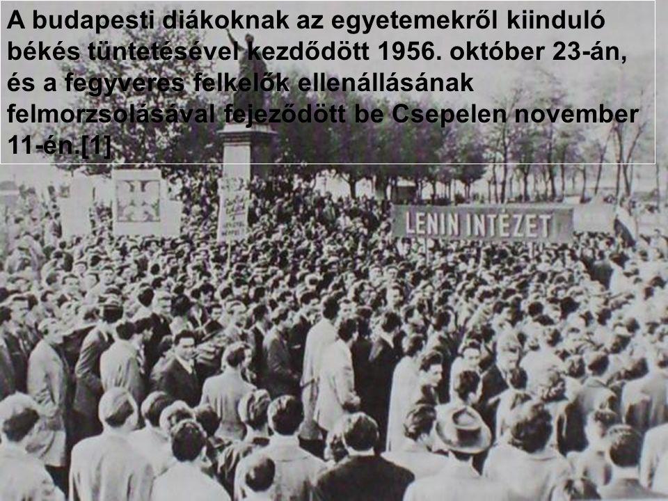 A budapesti diákoknak az egyetemekről kiinduló békés tüntetésével kezdődött 1956. október 23-án, és a fegyveres felkelők ellenállásának felmorzsolásával fejeződött be Csepelen november 11-én.[1]